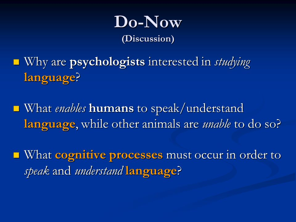 Do-Now (Discussion) Why are psychologists interested in studying language