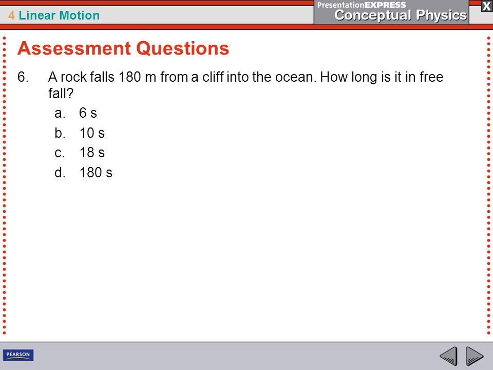 Assessment Questions A rock falls 180 m from a cliff into the ocean. How long is it in free fall 6 s.