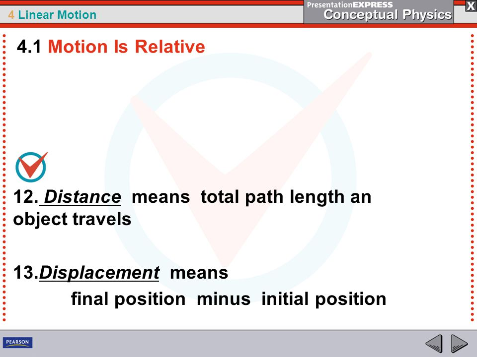 4.1 Motion Is Relative 12. Distance means total path length an object travels. 13.Displacement means.