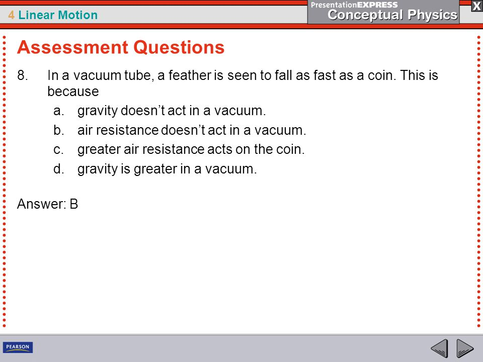 Assessment Questions In a vacuum tube, a feather is seen to fall as fast as a coin. This is because.