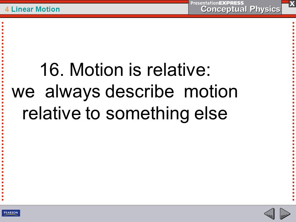 16. Motion is relative: we always describe motion relative to something else