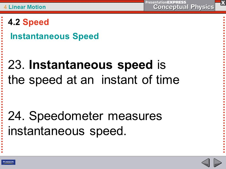 23. Instantaneous speed is the speed at an instant of time