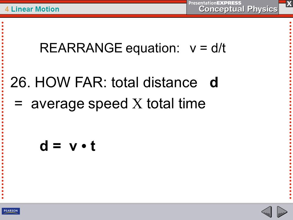26. HOW FAR: total distance d = average speed X total time d = v • t