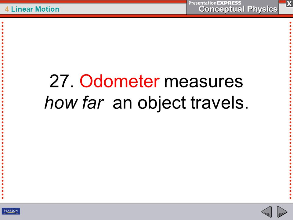 27. Odometer measures how far an object travels.