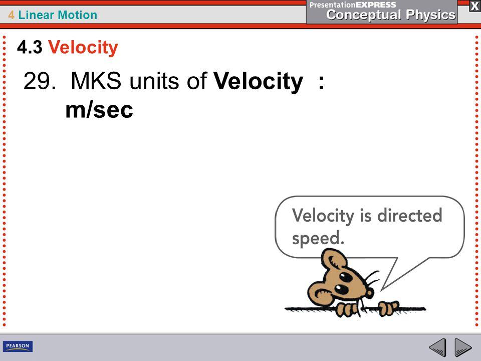 29. MKS units of Velocity : m/sec