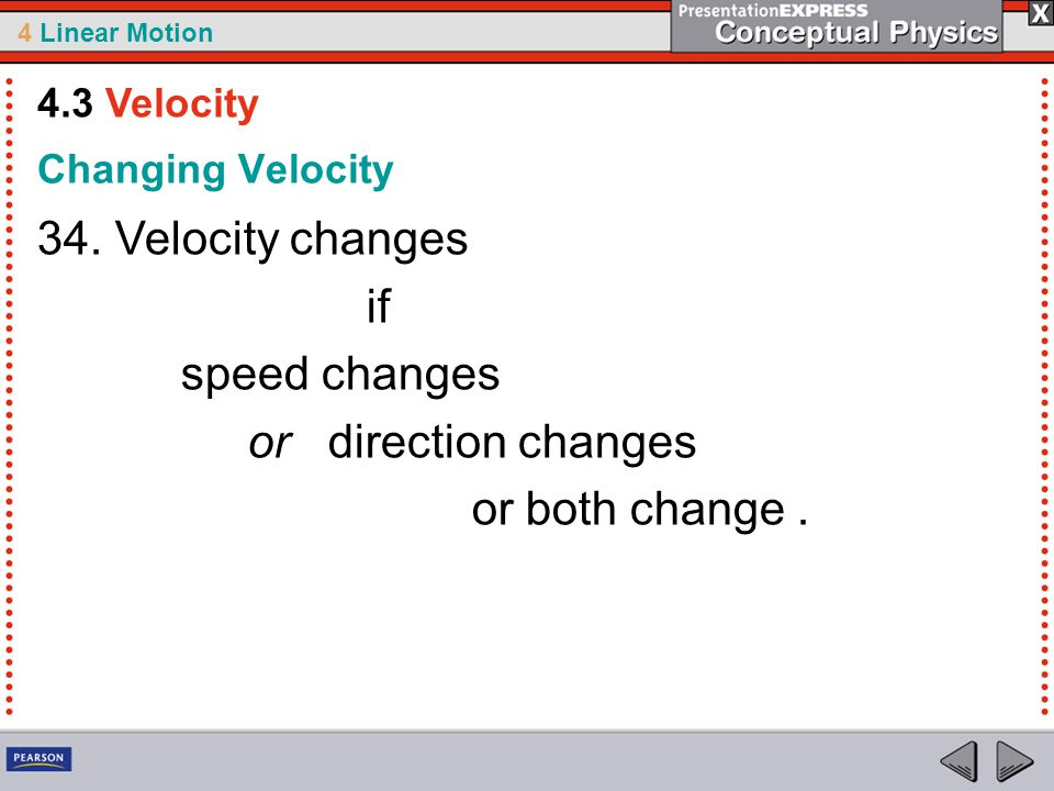 34. Velocity changes if speed changes or direction changes