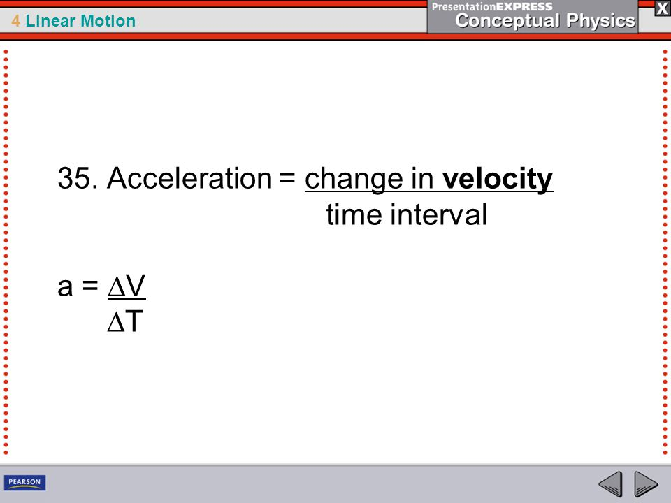 35. Acceleration = change in velocity time interval a = DV DT