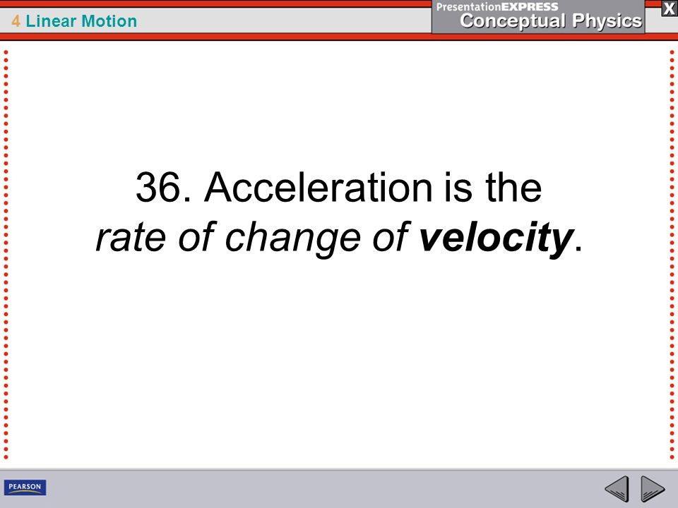36. Acceleration is the rate of change of velocity.