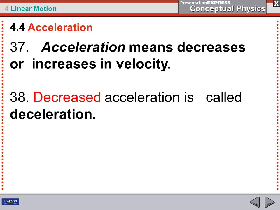 37. Acceleration means decreases or increases in velocity.