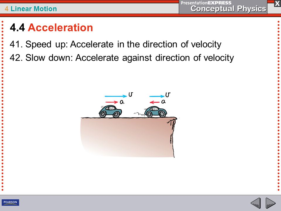 4.4 Acceleration 41. Speed up: Accelerate in the direction of velocity