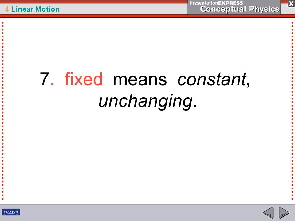 7. fixed means constant, unchanging.