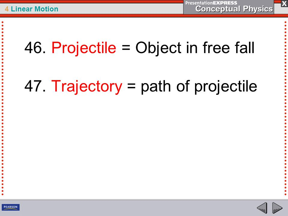 46. Projectile = Object in free fall 47