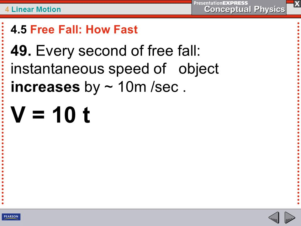 4.5 Free Fall: How Fast 49. Every second of free fall: instantaneous speed of object increases by ~ 10m /sec .