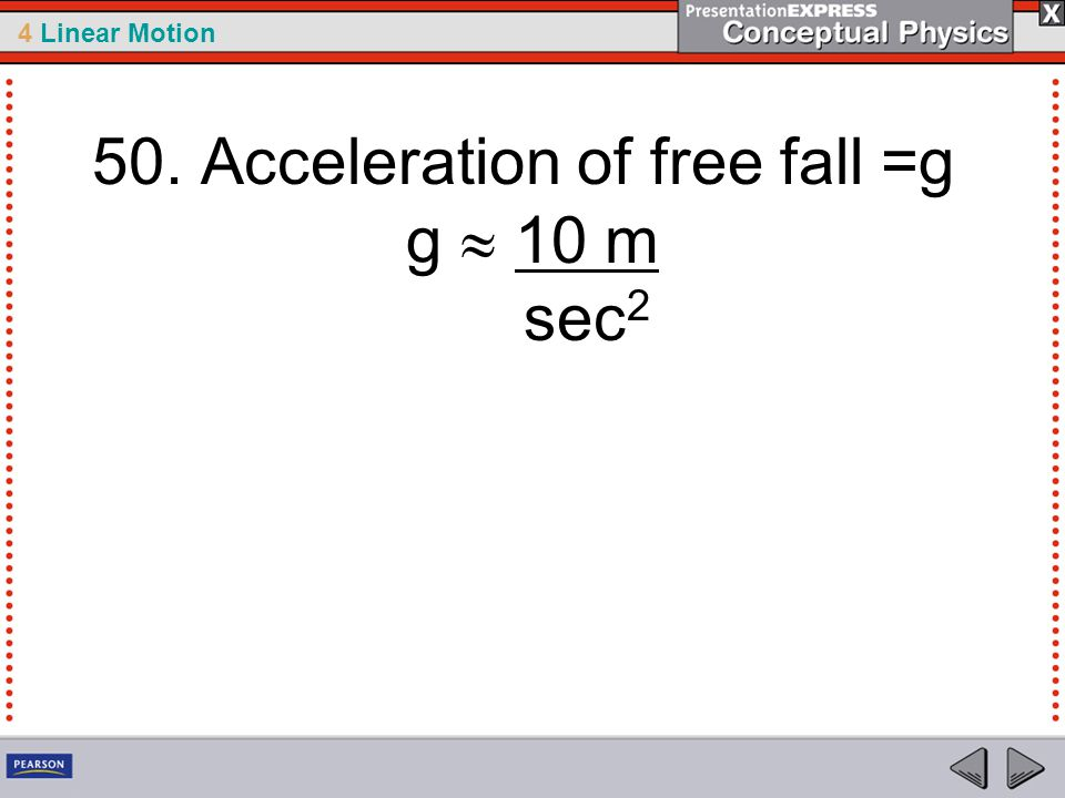 50. Acceleration of free fall =g g  10 m sec2
