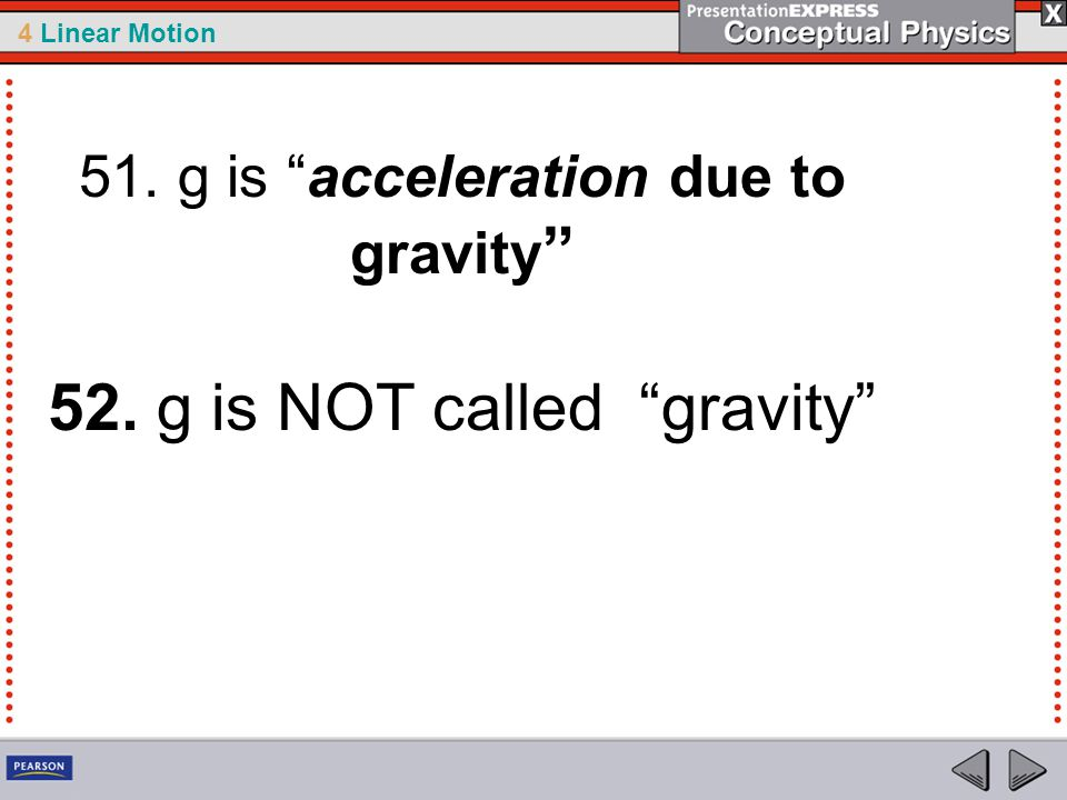 51. g is acceleration due to gravity 52. g is NOT called gravity