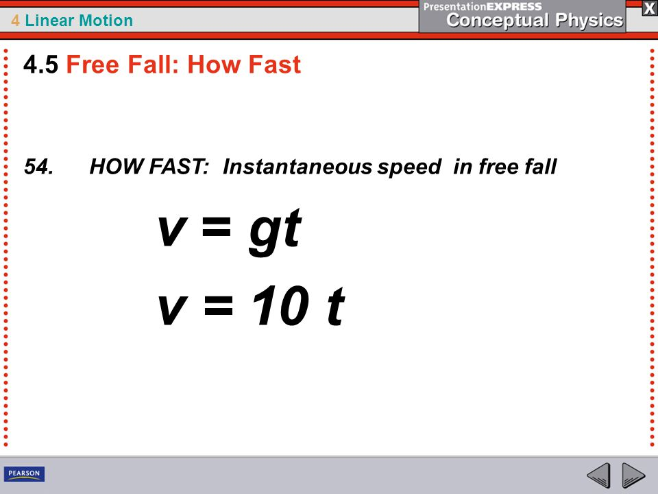 4.5 Free Fall: How Fast 54. HOW FAST: Instantaneous speed in free fall v = gt v = 10 t