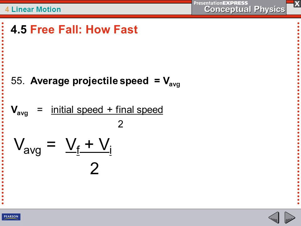 4.5 Free Fall: How Fast 55. Average projectile speed = Vavg