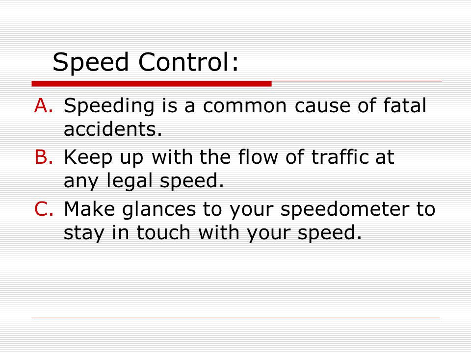 Speed Control: Speeding is a common cause of fatal accidents.