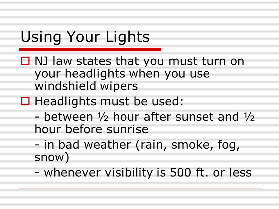 Using Your Lights NJ law states that you must turn on your headlights when you use windshield wipers.