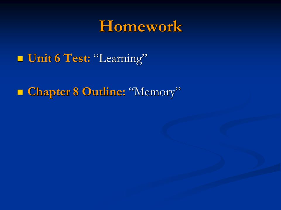 Homework Unit 6 Test: Learning Chapter 8 Outline: Memory
