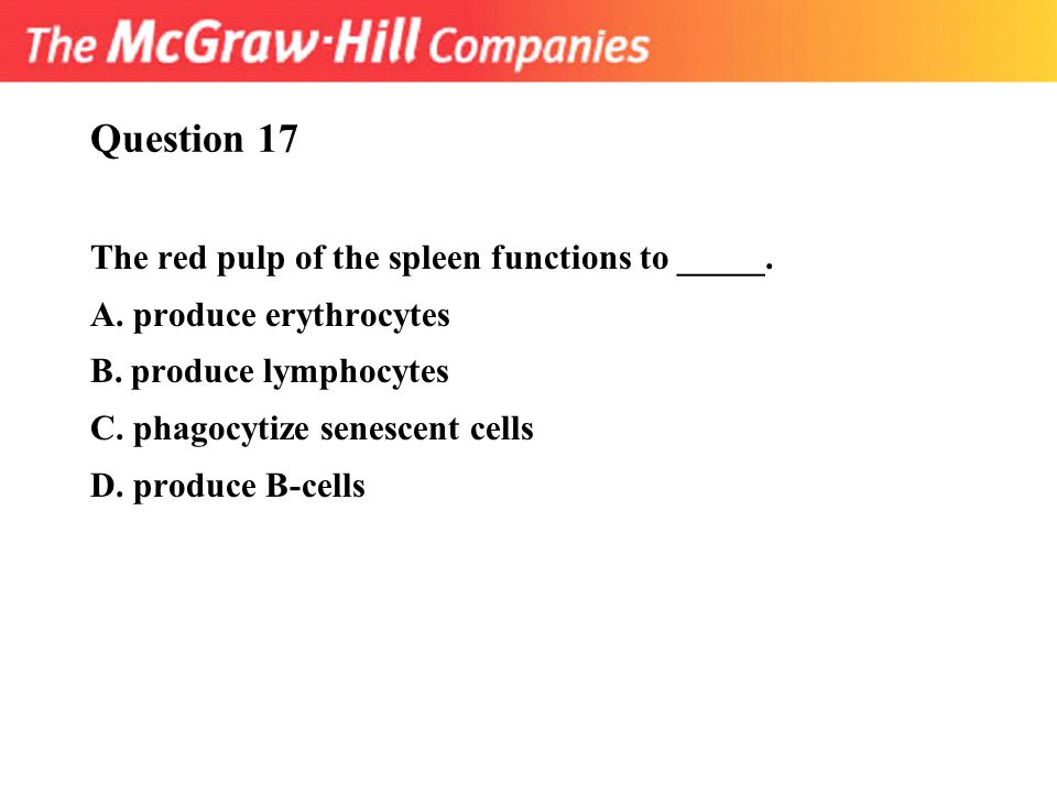 Question 17 The red pulp of the spleen functions to _____.