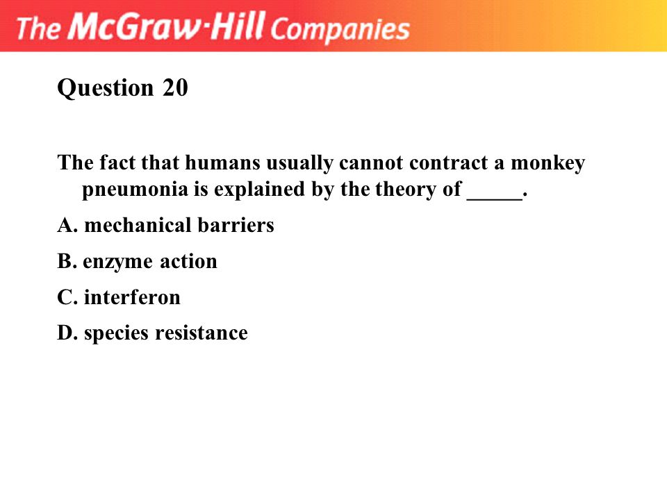 Question 20 The fact that humans usually cannot contract a monkey pneumonia is explained by the theory of _____.