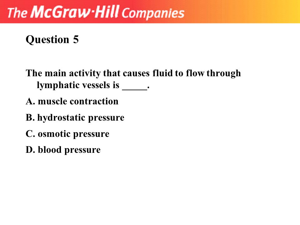 Question 5 The main activity that causes fluid to flow through lymphatic vessels is _____. A. muscle contraction.