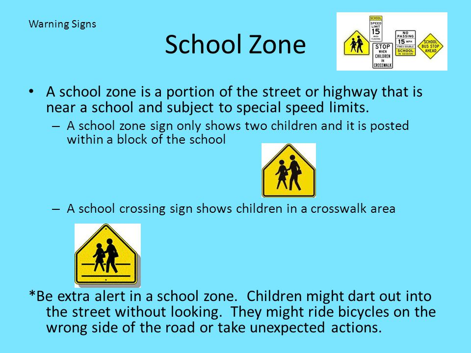 School Zone Warning Signs. A school zone is a portion of the street or highway that is near a school and subject to special speed limits.