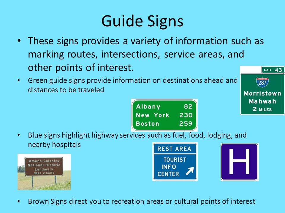 Guide Signs These signs provides a variety of information such as marking routes, intersections, service areas, and other points of interest.