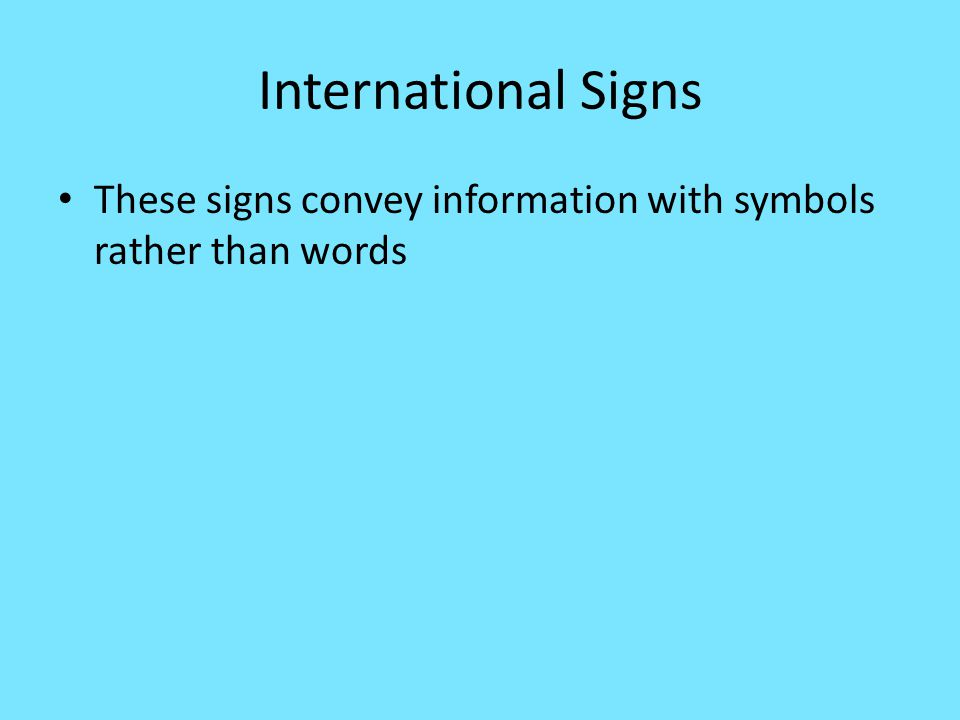 International Signs These signs convey information with symbols rather than words