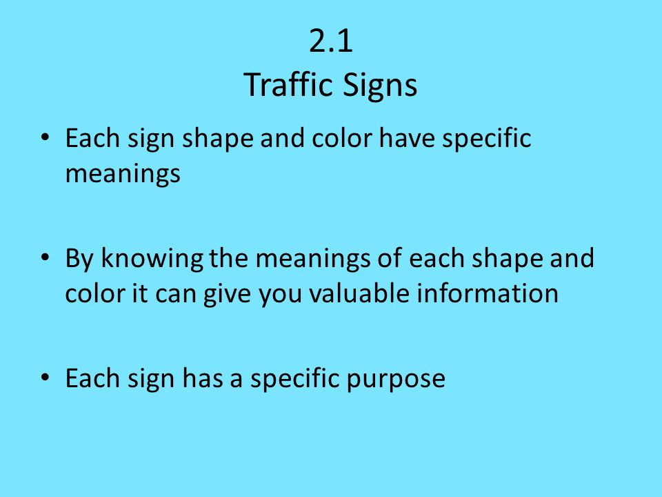 2.1 Traffic Signs Each sign shape and color have specific meanings