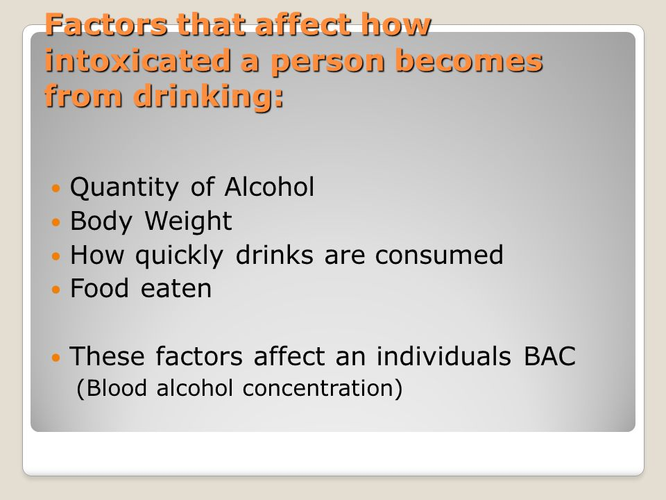 Factors that affect how intoxicated a person becomes from drinking: