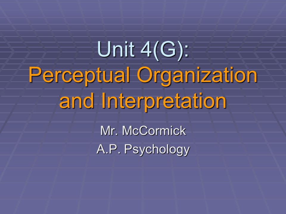 Unit 4(G): Perceptual Organization and Interpretation