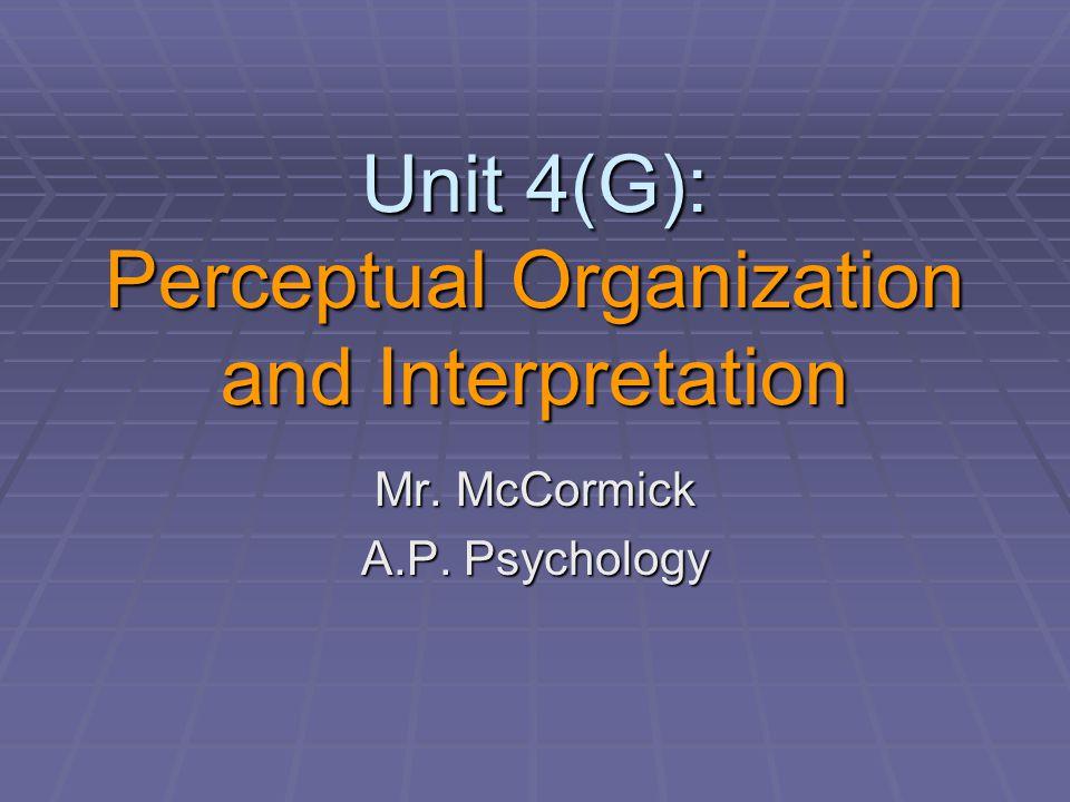 Unit 4(G): Perceptual Organization and Interpretation