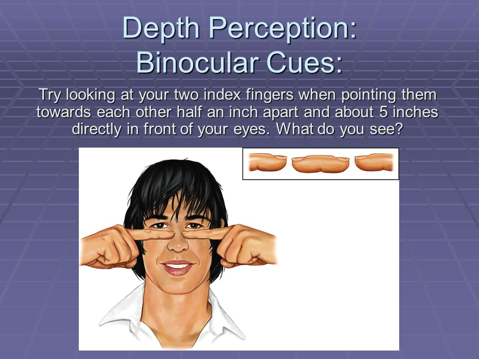 Depth Perception: Binocular Cues: