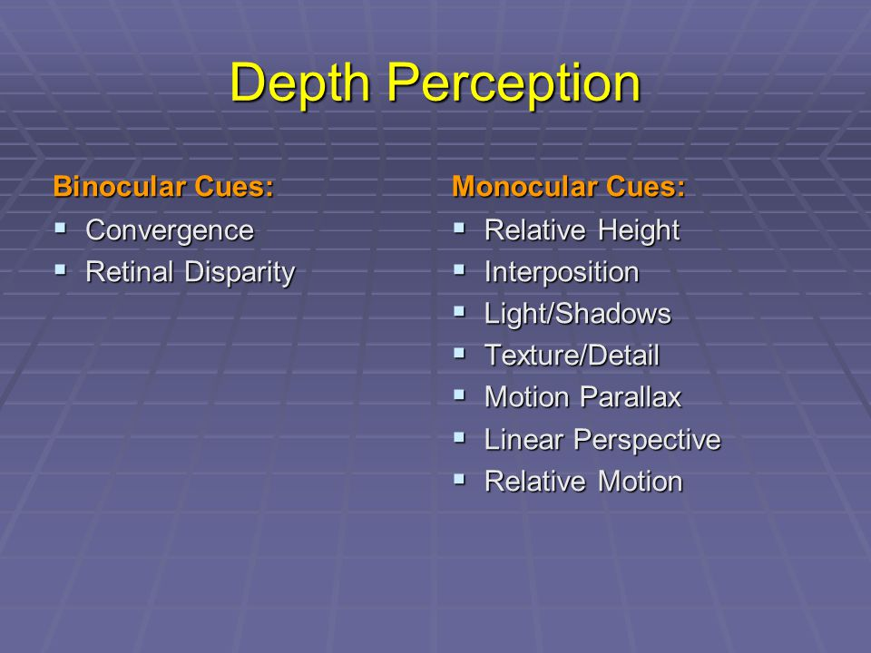 Depth Perception Binocular Cues: Monocular Cues: Convergence