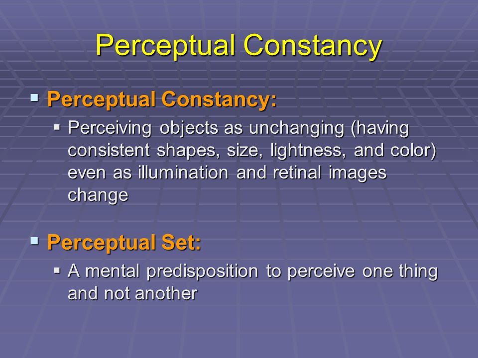 Perceptual Constancy Perceptual Constancy: Perceptual Set:
