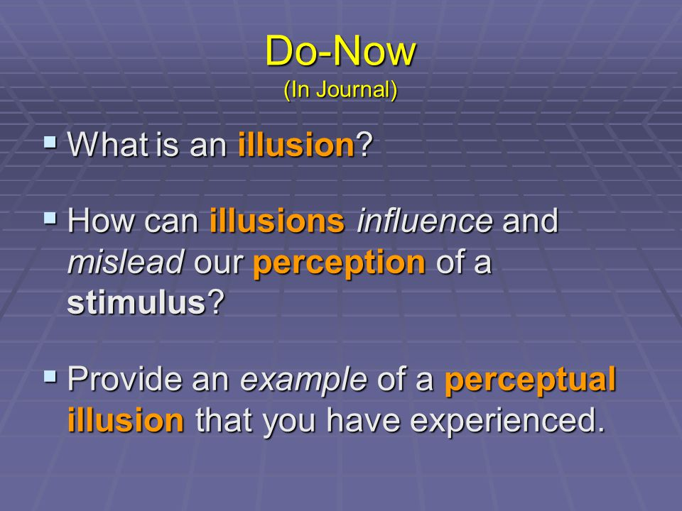 Do-Now (In Journal) What is an illusion