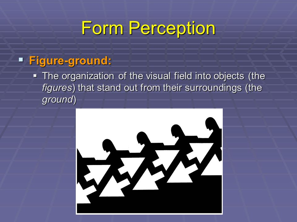 Form Perception Figure-ground: