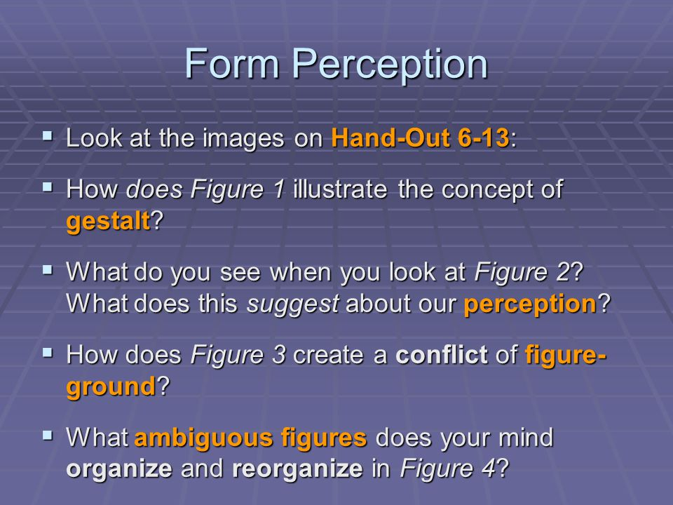 Form Perception Look at the images on Hand-Out 6-13: