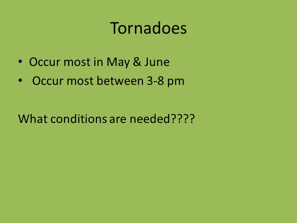 Tornadoes Occur most in May & June Occur most between 3-8 pm
