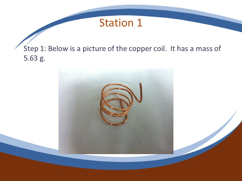 Station 1 Step 1: Below is a picture of the copper coil. It has a mass of 5.63 g.