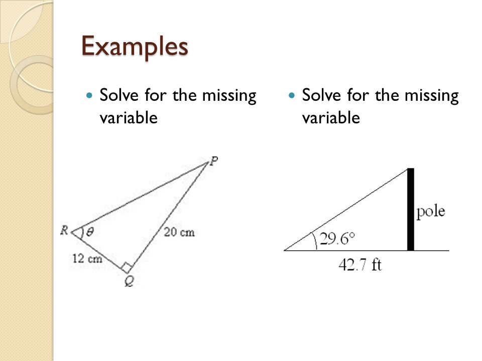 Examples Solve for the missing variable Solve for the missing variable