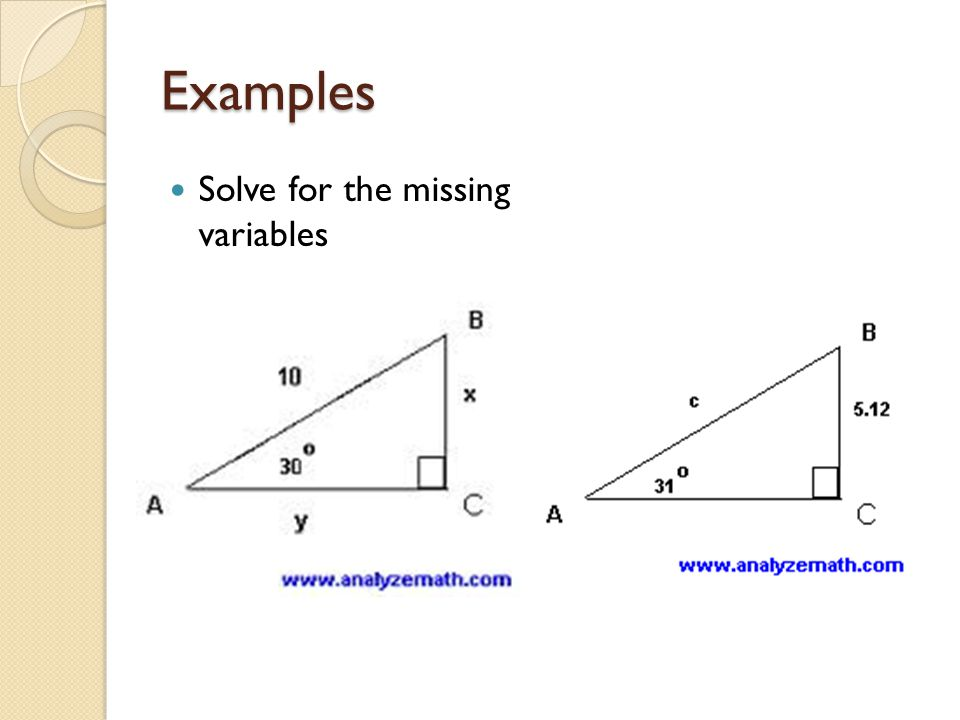 Examples Solve for the missing variables