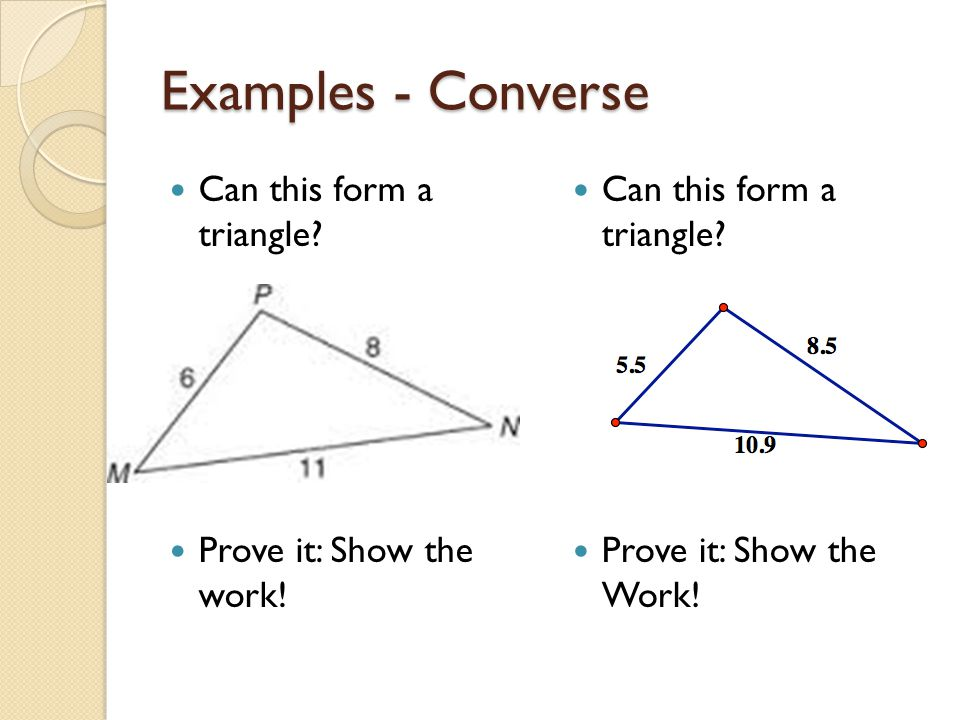 Examples - Converse Can this form a triangle Prove it: Show the work!