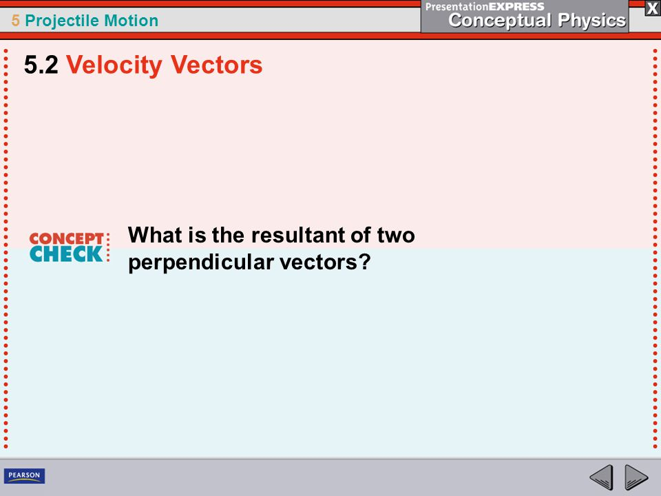 5.2 Velocity Vectors What is the resultant of two perpendicular vectors