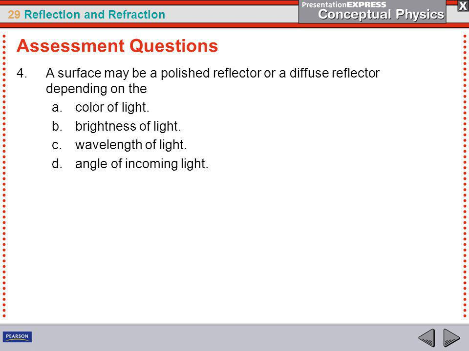 Assessment Questions A surface may be a polished reflector or a diffuse reflector depending on the.