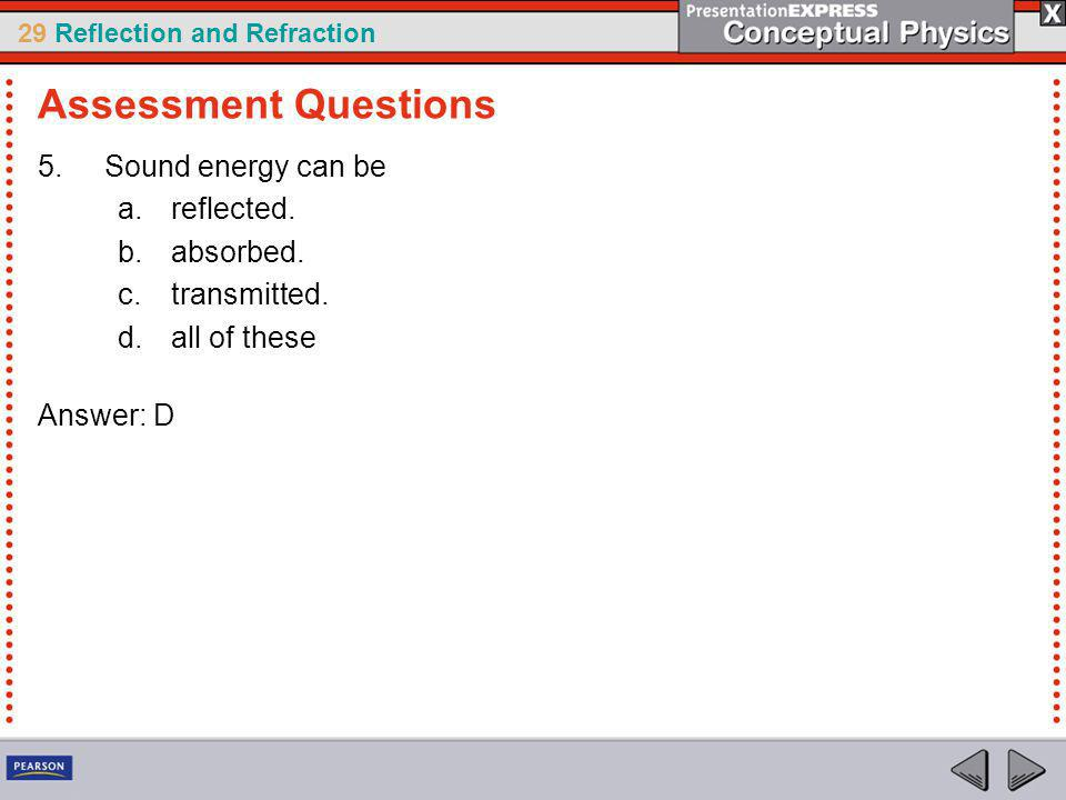 Assessment Questions Sound energy can be reflected. absorbed.
