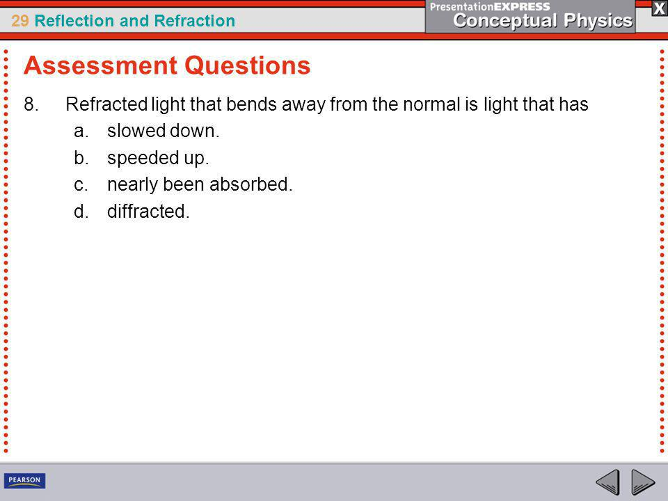Assessment Questions Refracted light that bends away from the normal is light that has. slowed down.