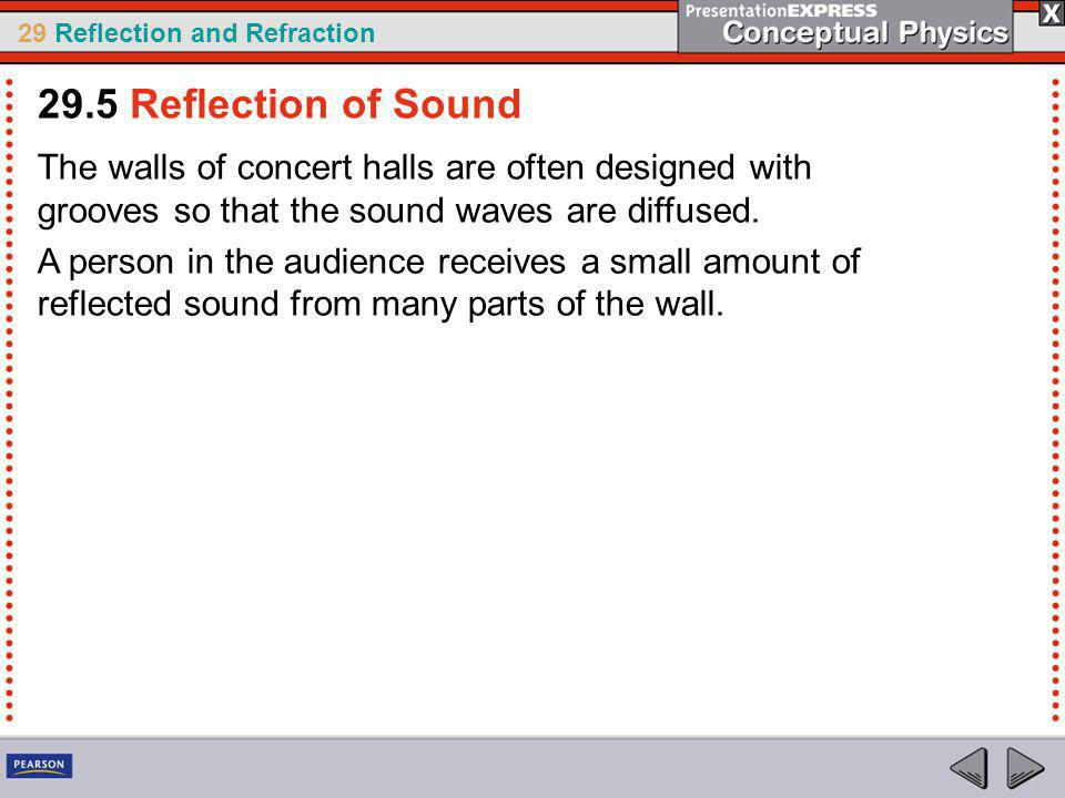 29.5 Reflection of Sound The walls of concert halls are often designed with grooves so that the sound waves are diffused.